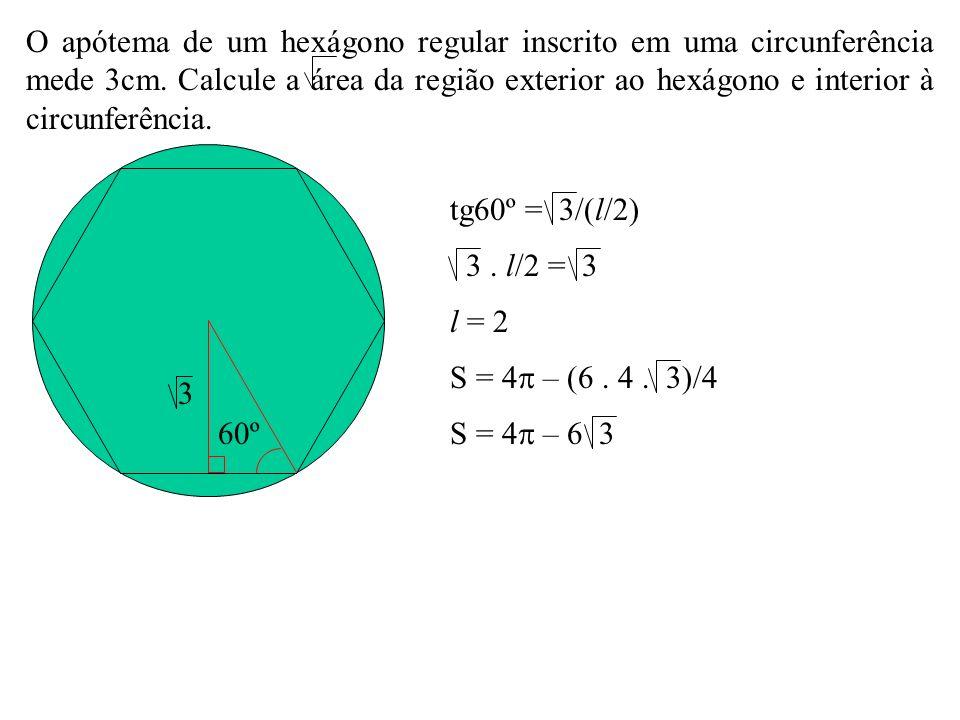 O apótema de um hexágono regular inscrito em uma circunferência mede 3cm. Calcule a área da região exterior ao hexágono e interior à circunferência.