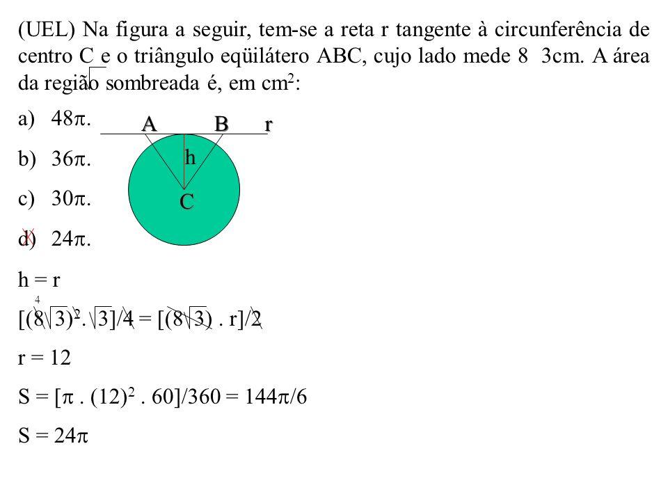(UEL) Na figura a seguir, tem-se a reta r tangente à circunferência de centro C e o triângulo eqüilátero ABC, cujo lado mede 8 3cm. A área da região sombreada é, em cm2: