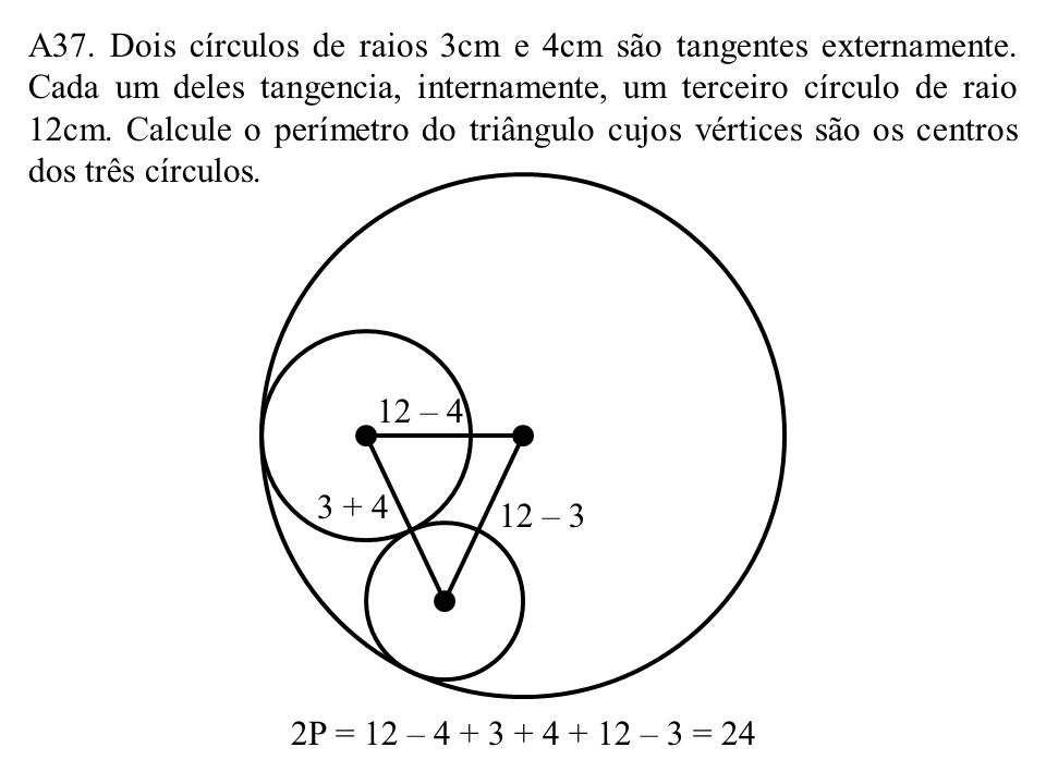 A37. Dois círculos de raios 3cm e 4cm são tangentes externamente