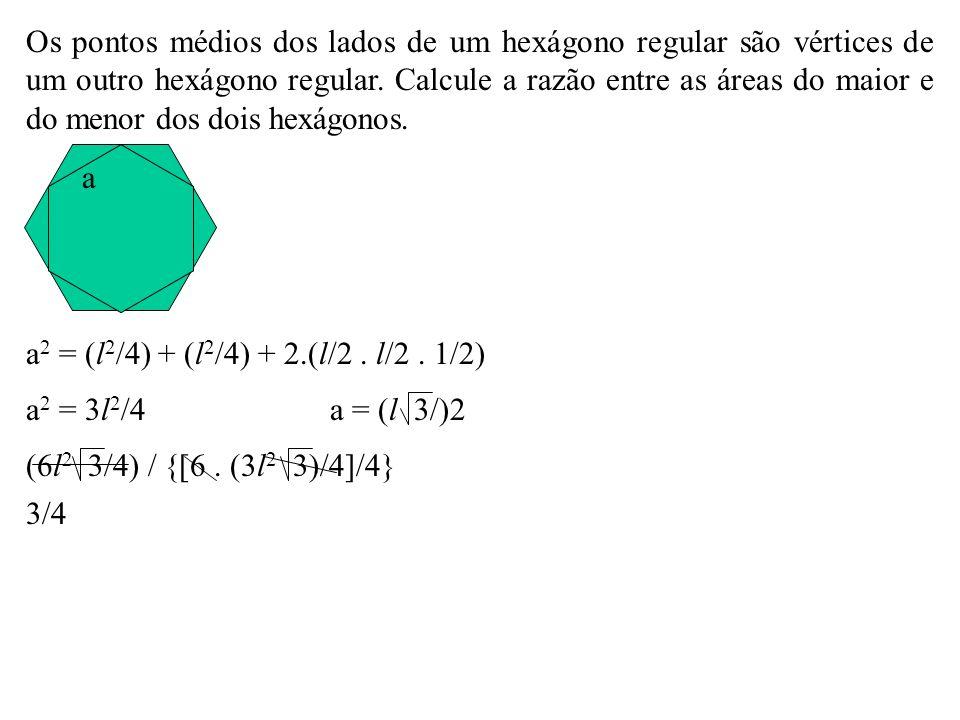 Os pontos médios dos lados de um hexágono regular são vértices de um outro hexágono regular. Calcule a razão entre as áreas do maior e do menor dos dois hexágonos.