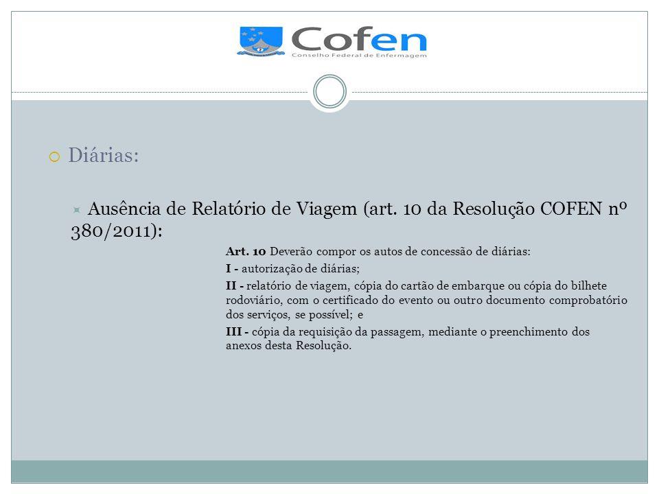 .Diárias: Ausência de Relatório de Viagem (art. 10 da Resolução COFEN nº 380/2011): Art. 10 Deverão compor os autos de concessão de diárias: