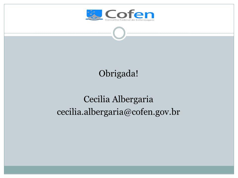 Obrigada! Cecilia Albergaria cecilia.albergaria@cofen.gov.br