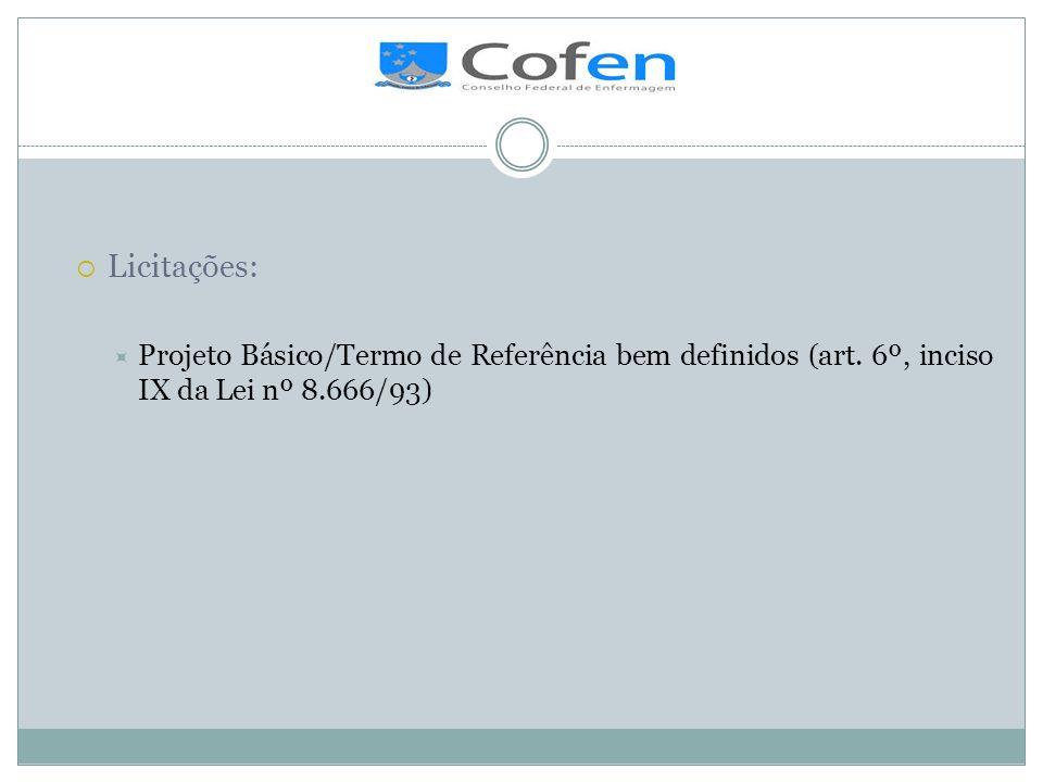 .Licitações: Projeto Básico/Termo de Referência bem definidos (art.