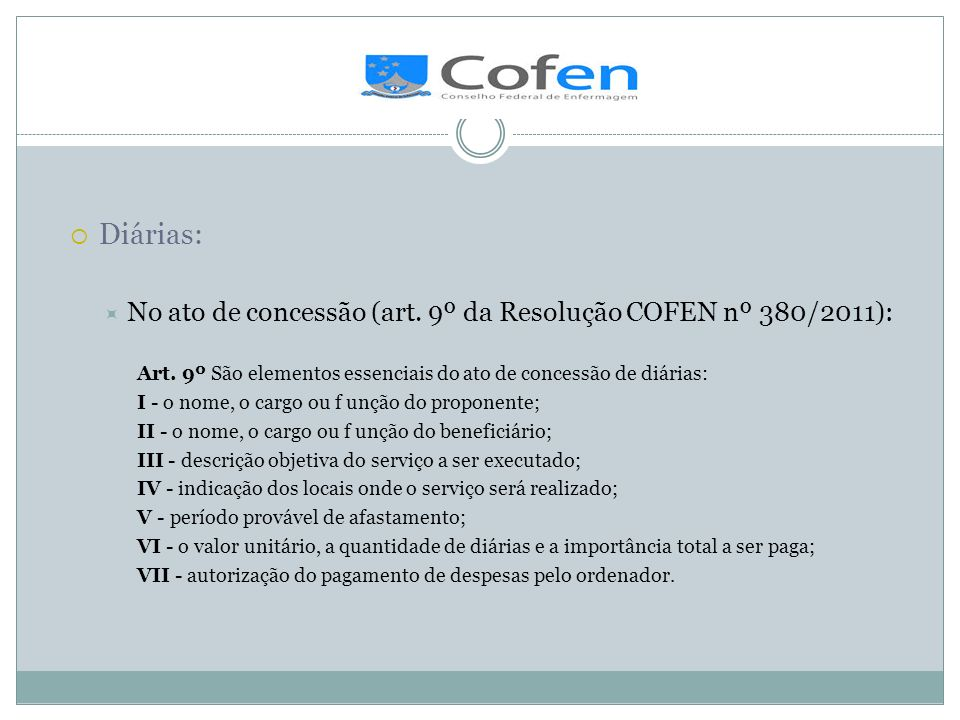 . Diárias: No ato de concessão (art. 9º da Resolução COFEN nº 380/2011): Art. 9º São elementos essenciais do ato de concessão de diárias: