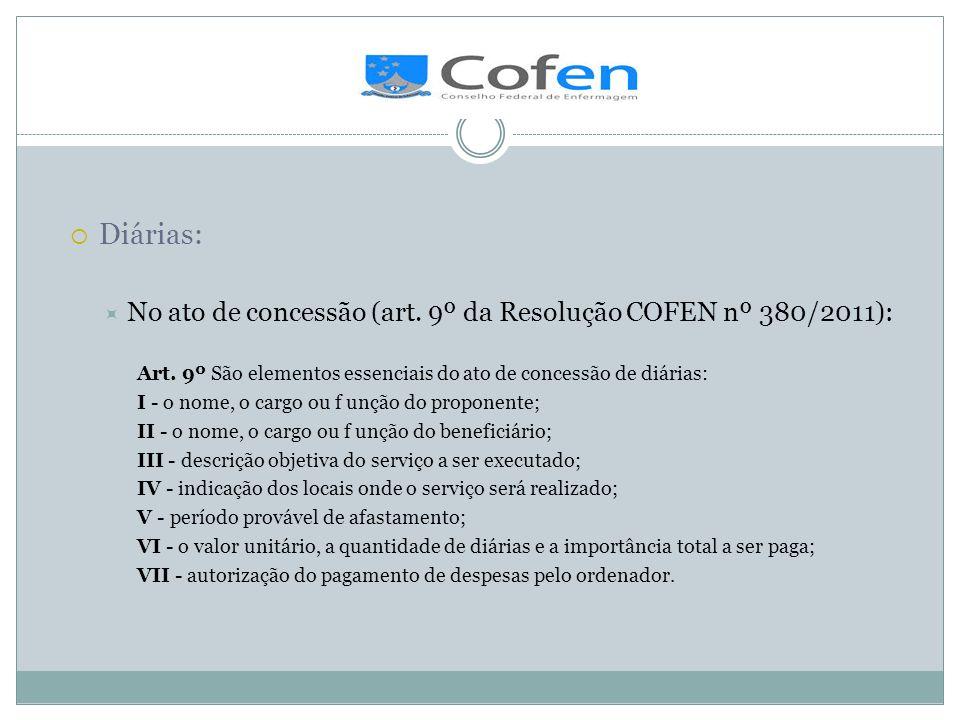 .Diárias: No ato de concessão (art. 9º da Resolução COFEN nº 380/2011): Art. 9º São elementos essenciais do ato de concessão de diárias: