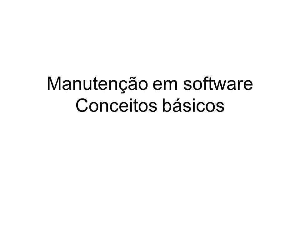 Manutenção em software Conceitos básicos