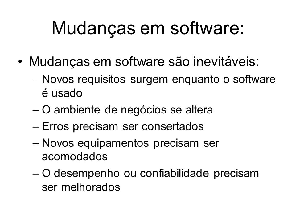 Mudanças em software: Mudanças em software são inevitáveis: