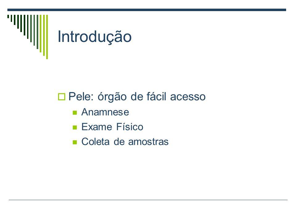 Introdução Pele: órgão de fácil acesso Anamnese Exame Físico