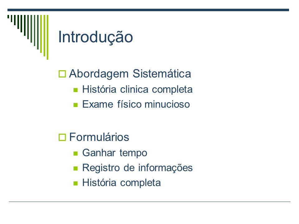 Introdução Abordagem Sistemática Formulários História clinica completa