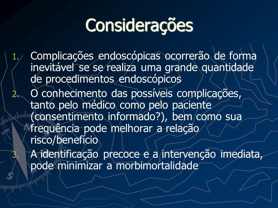 Considerações Complicações endoscópicas ocorrerão de forma inevitável se se realiza uma grande quantidade de procedimentos endoscópicos.