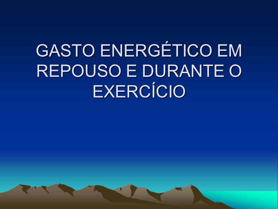 GASTO ENERGÉTICO EM REPOUSO E DURANTE O EXERCÍCIO