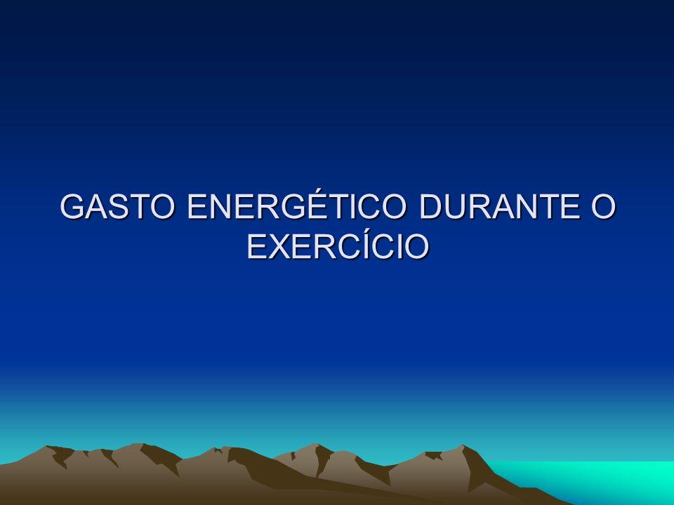 GASTO ENERGÉTICO DURANTE O EXERCÍCIO