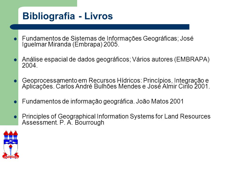Bibliografia - LivrosFundamentos de Sistemas de Informações Geográficas; José Iguelmar Miranda (Embrapa) 2005.