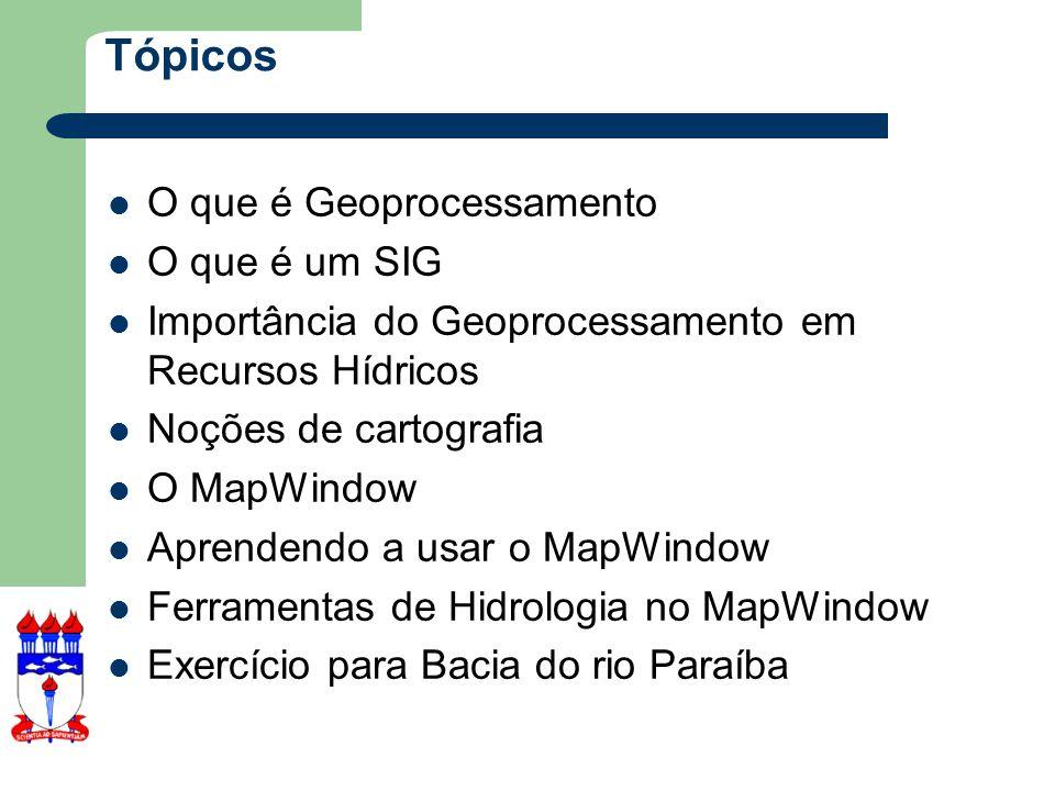 Tópicos O que é Geoprocessamento O que é um SIG