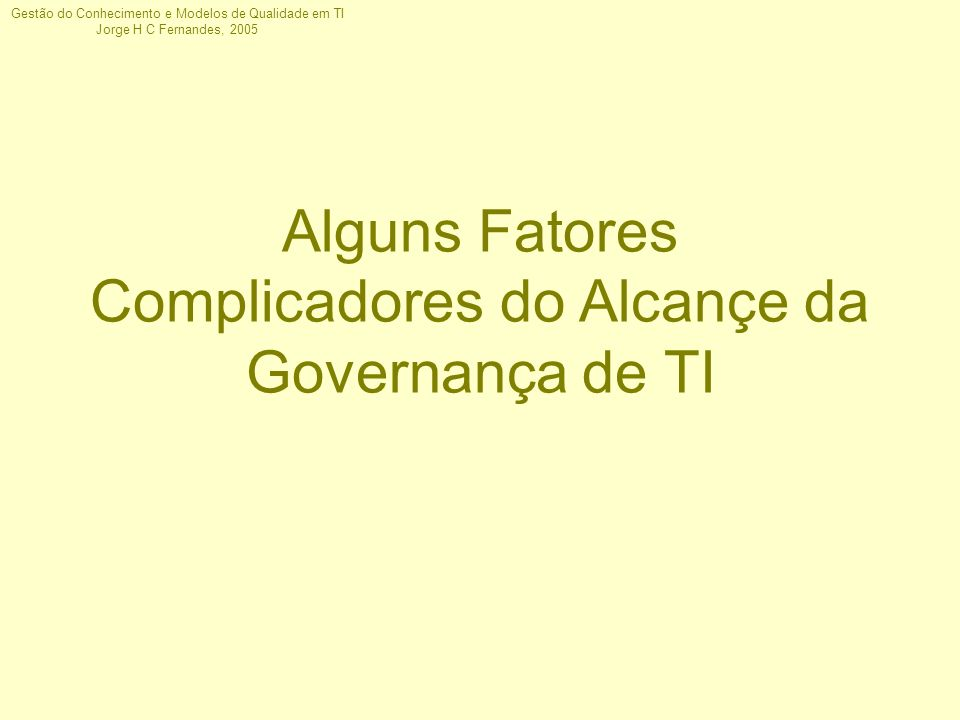 Alguns Fatores Complicadores do Alcançe da Governança de TI