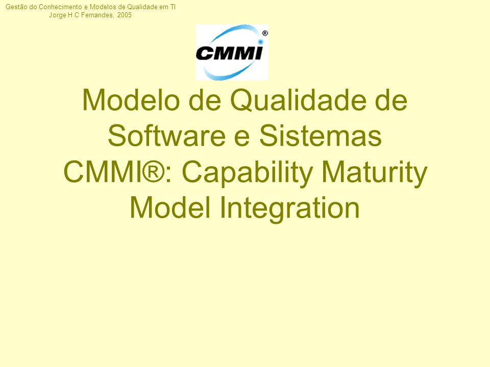 Modelo de Qualidade de Software e Sistemas CMMI®: Capability Maturity Model Integration