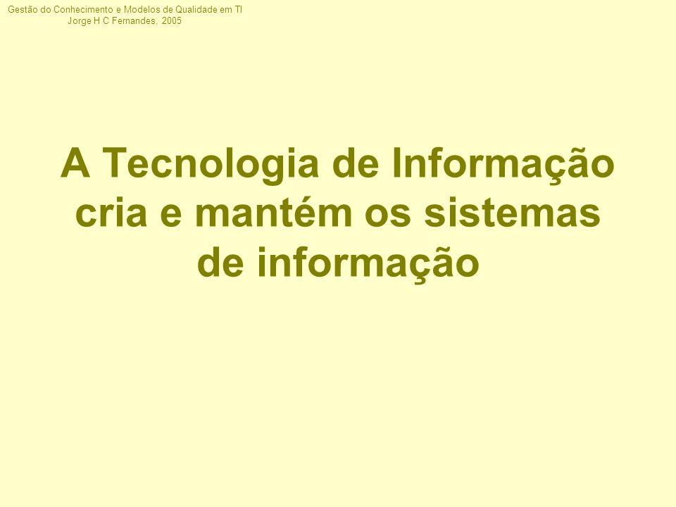 A Tecnologia de Informação cria e mantém os sistemas de informação