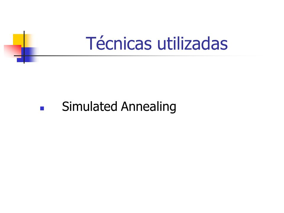 Técnicas utilizadas Simulated Annealing