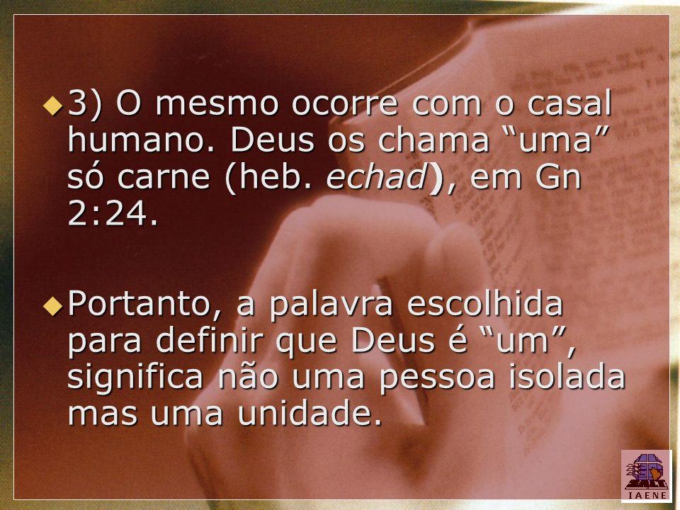 3) O mesmo ocorre com o casal humano. Deus os chama uma só carne (heb. echad), em Gn 2:24.