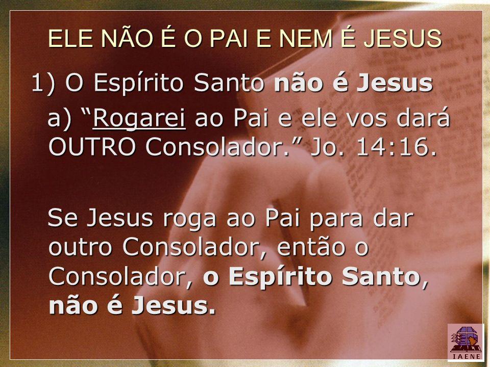 ELE NÃO É O PAI E NEM É JESUS