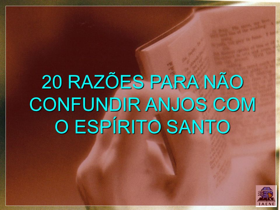 20 RAZÕES PARA NÃO CONFUNDIR ANJOS COM O ESPÍRITO SANTO