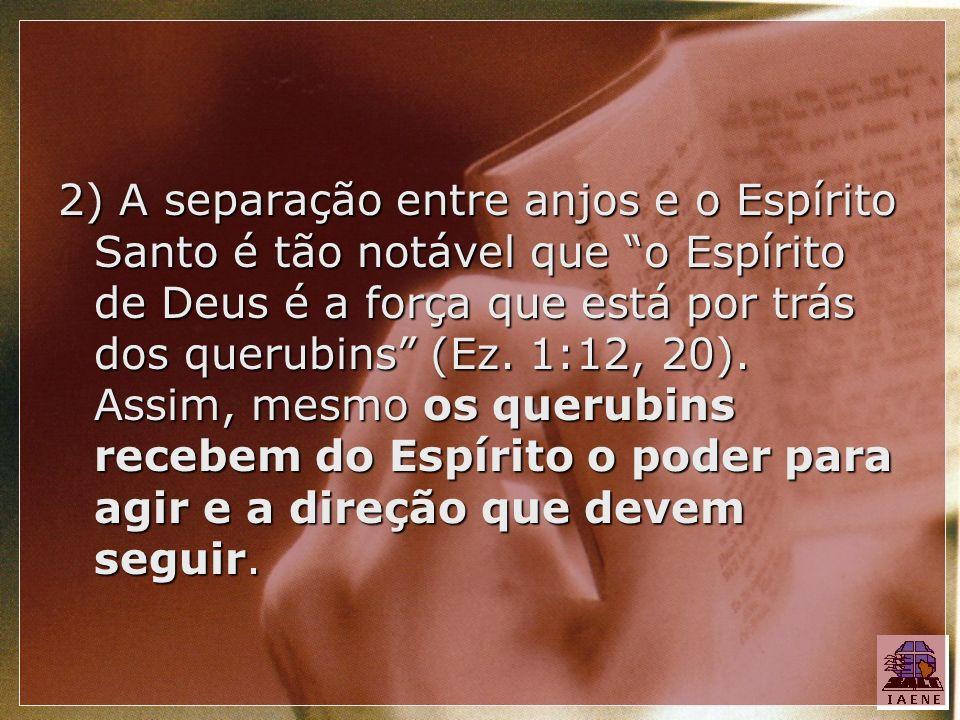 2) A separação entre anjos e o Espírito Santo é tão notável que o Espírito de Deus é a força que está por trás dos querubins (Ez.
