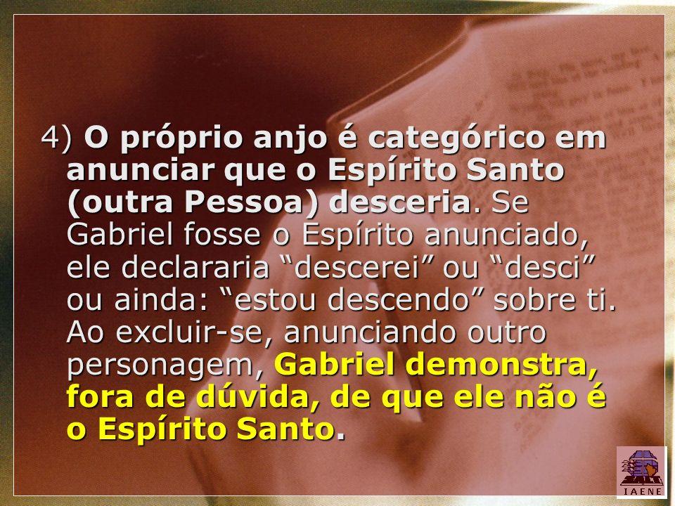 4) O próprio anjo é categórico em anunciar que o Espírito Santo (outra Pessoa) desceria.