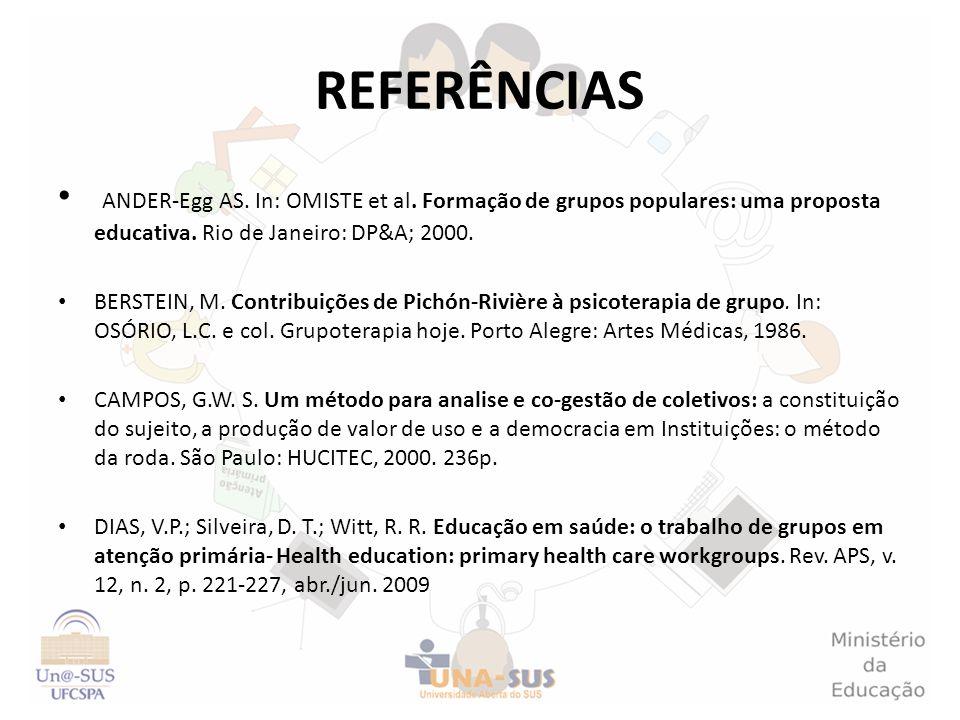 REFERÊNCIASANDER-Egg AS. In: OMISTE et al. Formação de grupos populares: uma proposta educativa. Rio de Janeiro: DP&A; 2000.