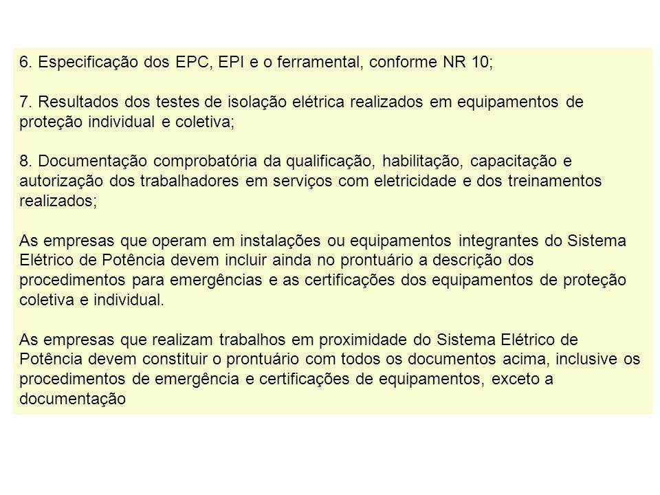 6. Especificação dos EPC, EPI e o ferramental, conforme NR 10; 7
