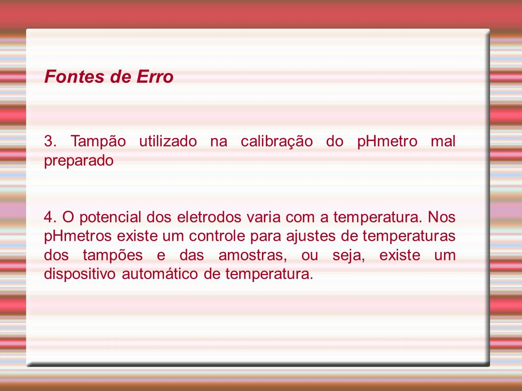Fontes de Erro 3. Tampão utilizado na calibração do pHmetro mal preparado.