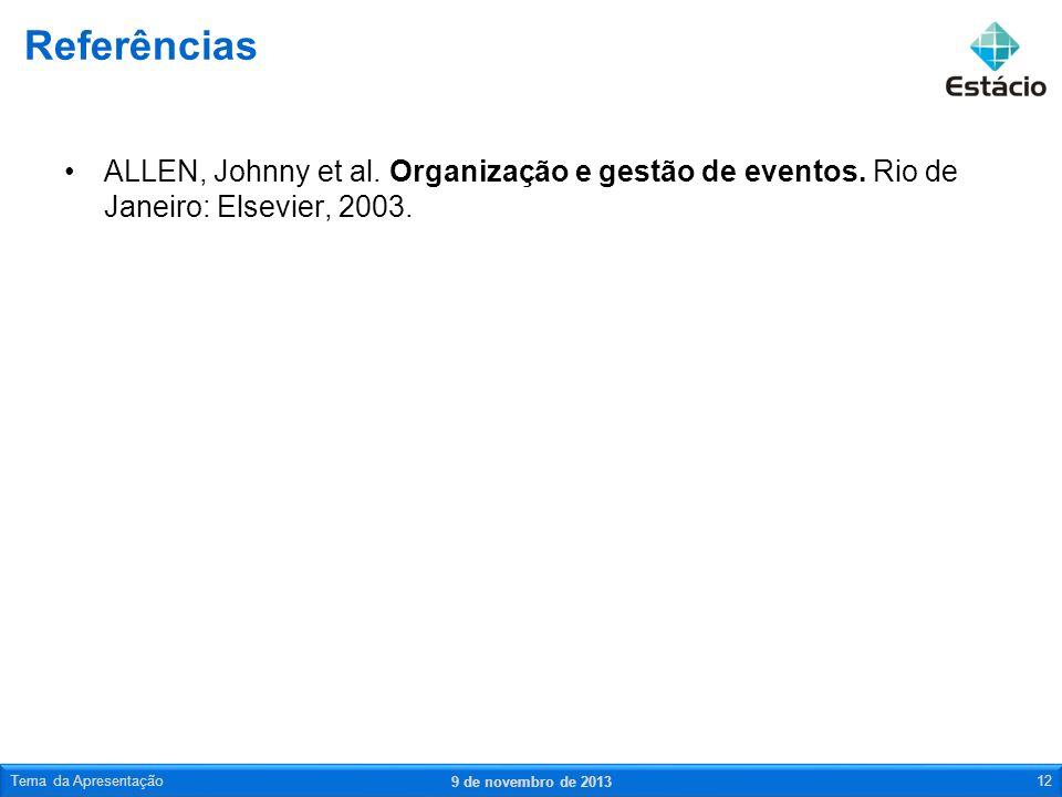 Referências ALLEN, Johnny et al. Organização e gestão de eventos. Rio de Janeiro: Elsevier, 2003. Tema da Apresentação.