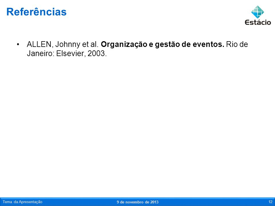 ReferênciasALLEN, Johnny et al. Organização e gestão de eventos. Rio de Janeiro: Elsevier, 2003. Tema da Apresentação.