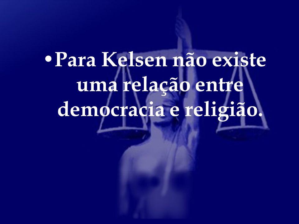 Para Kelsen não existe uma relação entre democracia e religião.