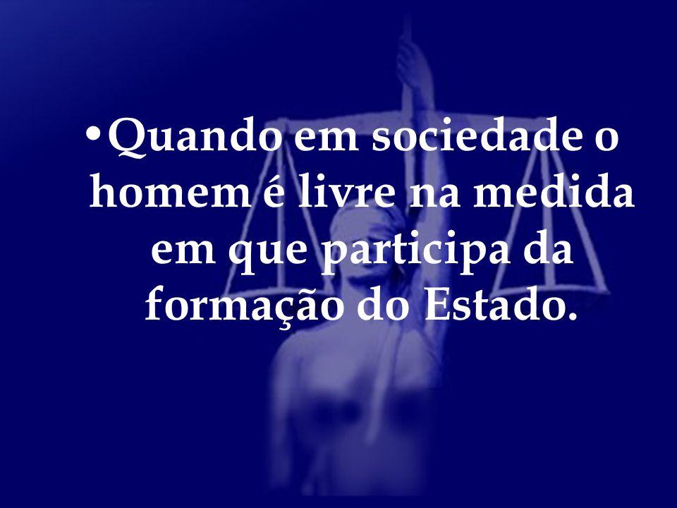Quando em sociedade o homem é livre na medida em que participa da formação do Estado.