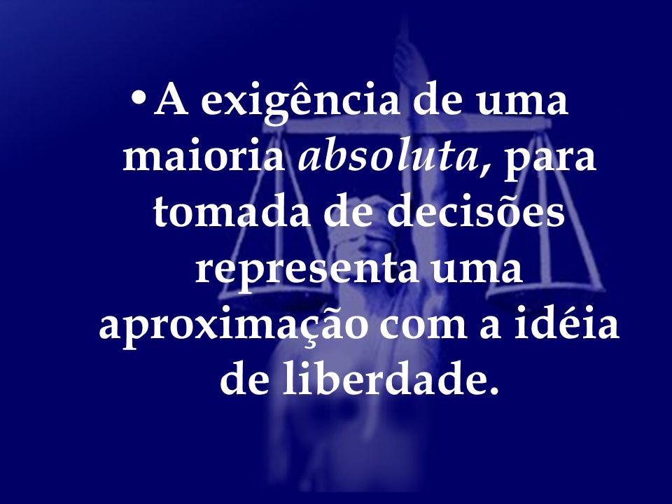 A exigência de uma maioria absoluta, para tomada de decisões representa uma aproximação com a idéia de liberdade.