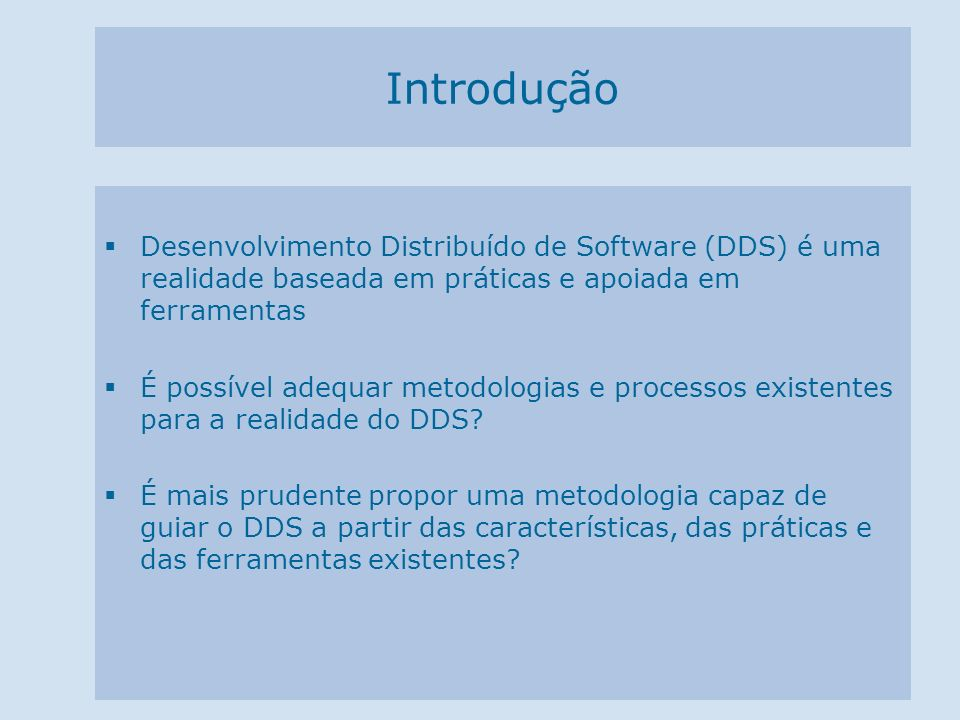Introdução Desenvolvimento Distribuído de Software (DDS) é uma realidade baseada em práticas e apoiada em ferramentas.