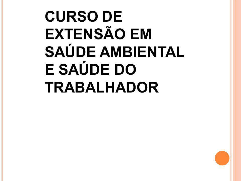 CURSO DE EXTENSÃO EM SAÚDE AMBIENTAL E SAÚDE DO TRABALHADOR