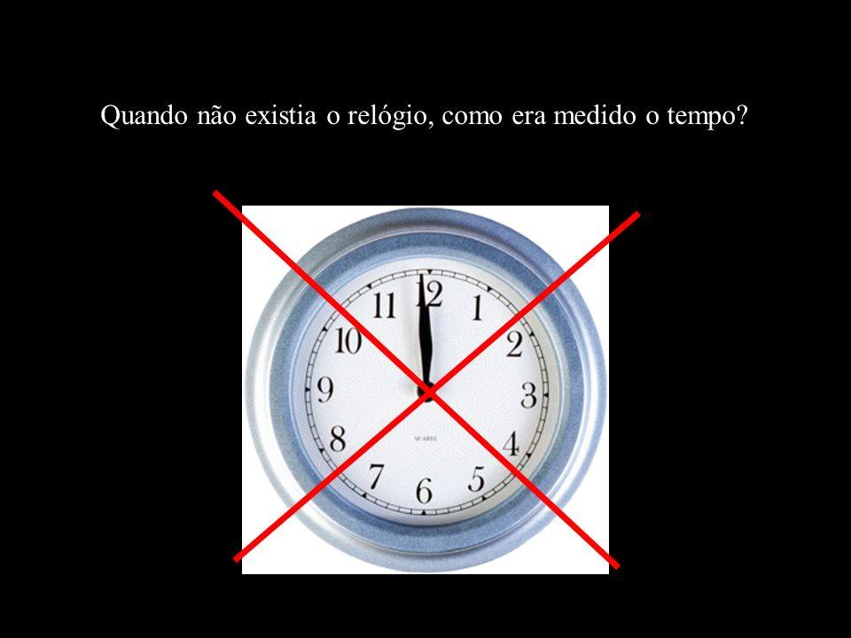Quando não existia o relógio, como era medido o tempo
