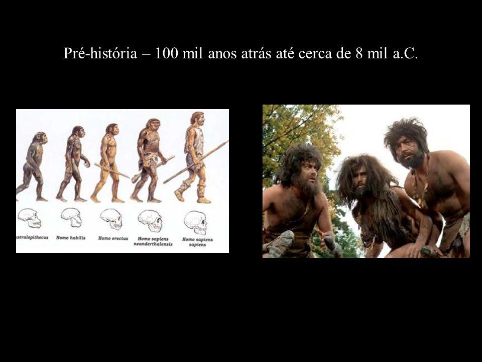 Pré-história – 100 mil anos atrás até cerca de 8 mil a.C.