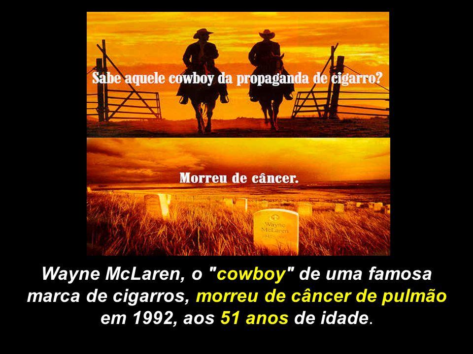 Wayne McLaren, o cowboy de uma famosa marca de cigarros, morreu de câncer de pulmão em 1992, aos 51 anos de idade.