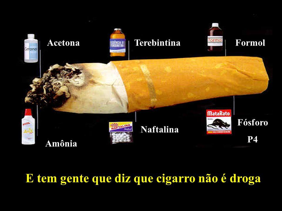 E tem gente que diz que cigarro não é droga