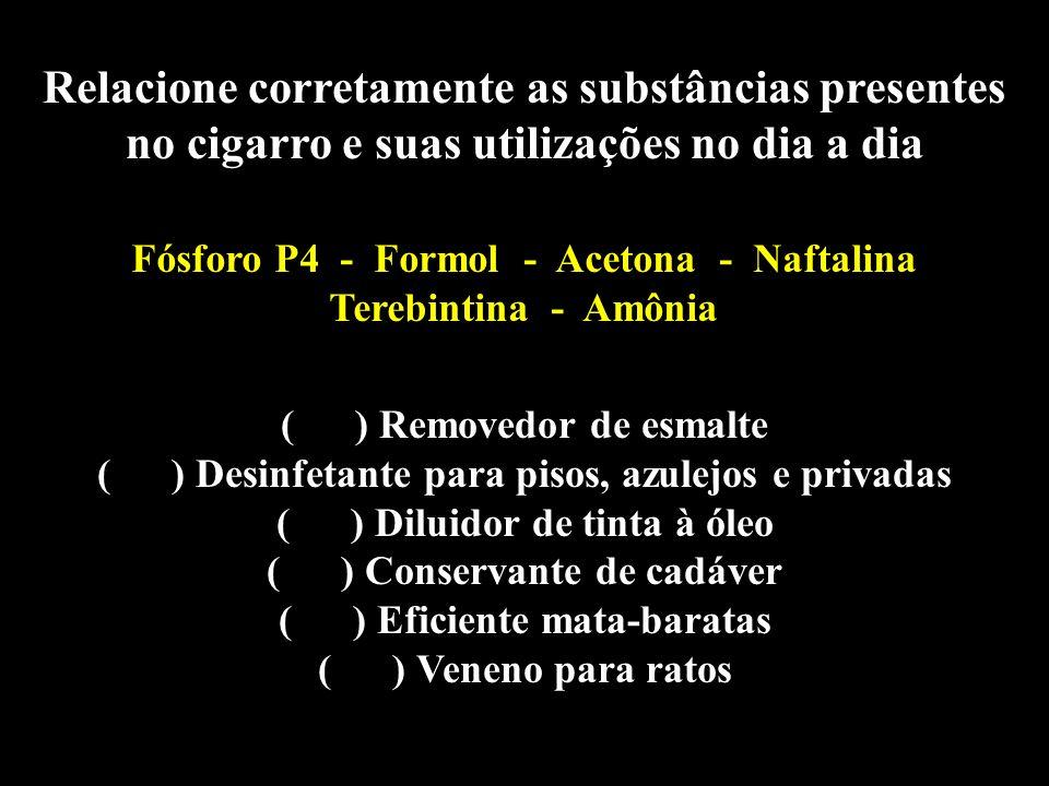 Relacione corretamente as substâncias presentes no cigarro e suas utilizações no dia a dia