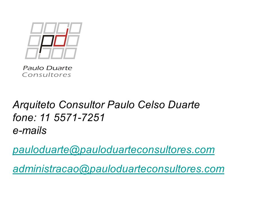 Arquiteto Consultor Paulo Celso Duarte fone: 11 5571-7251 e-mails