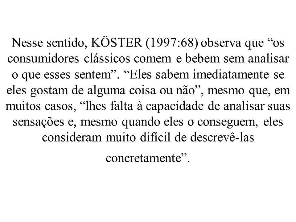 Nesse sentido, KÖSTER (1997:68) observa que os consumidores clássicos comem e bebem sem analisar o que esses sentem .