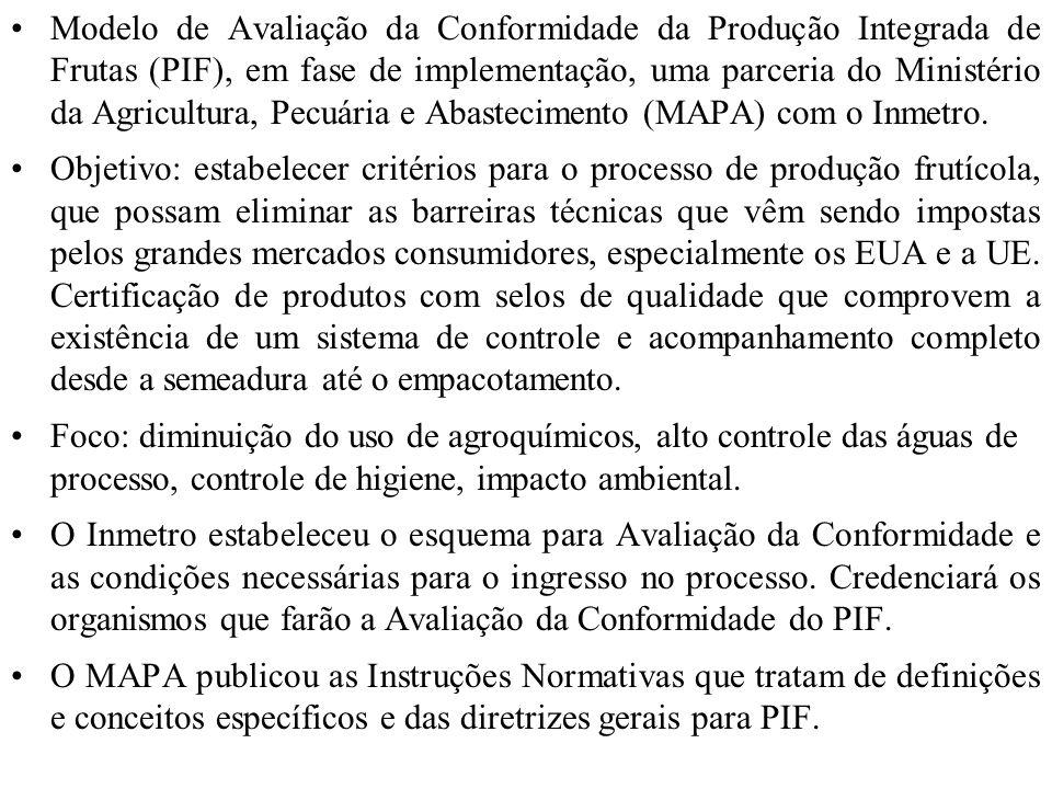 Modelo de Avaliação da Conformidade da Produção Integrada de Frutas (PIF), em fase de implementação, uma parceria do Ministério da Agricultura, Pecuária e Abastecimento (MAPA) com o Inmetro.
