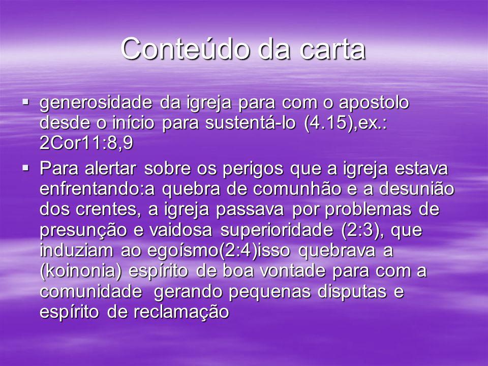 Conteúdo da carta generosidade da igreja para com o apostolo desde o início para sustentá-lo (4.15),ex.: 2Cor11:8,9.