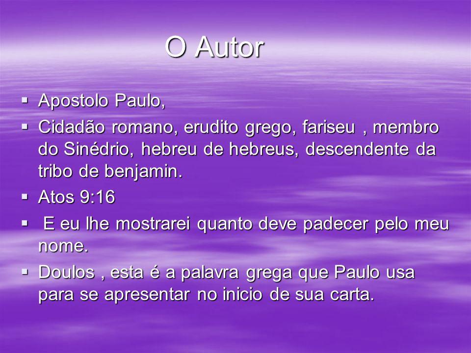 O Autor Apostolo Paulo, Cidadão romano, erudito grego, fariseu , membro do Sinédrio, hebreu de hebreus, descendente da tribo de benjamin.