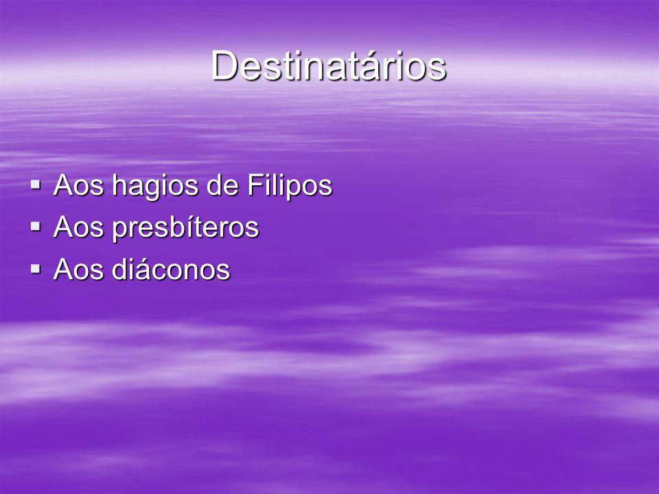 Destinatários Aos hagios de Filipos Aos presbíteros Aos diáconos