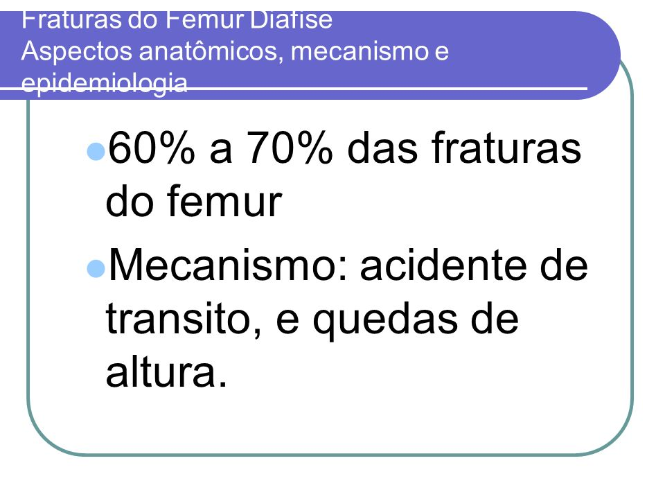 60% a 70% das fraturas do femur