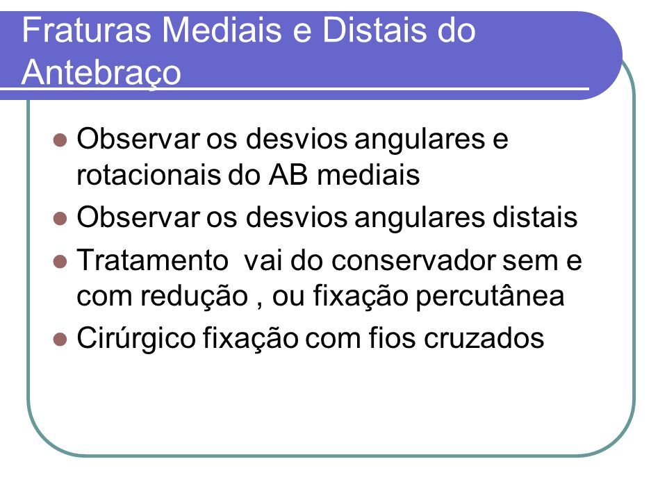 Fraturas Mediais e Distais do Antebraço